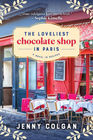 The Loveliest Chocolate Shop in Paris A Novel in Recipes