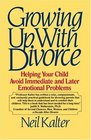 Growing Up with Divorce : Helping Your Child Avoid Immediate and Later Emotional Problems