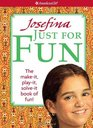 Josefina Just for Fun The Makeit Playit Solveit Book of Fun