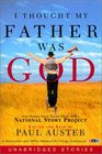 I Thought My Father Was God : And Other True Tales from NPR's National Story Project