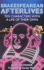 Shakespearean Afterlives Ten Characters with a Life of Their Own