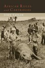 African Rifles and Cartridges The Experiences and Opinions of a Professional Ivory Hunter