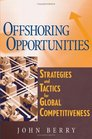 Offshoring Opportunities  Strategies and Tactics for Global Competitiveness