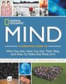 National Geographic Mind A Scientific Guide to Who You Are How You Got That Way and How to Make the Most of It
