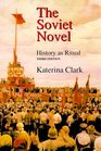 The Soviet Novel: History As Ritual