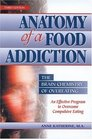 Anatomy of a Food Addiction The Brain Chemistry of Overeating  An Effective Program to Overcome Compulsive Eating