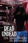 Dead, Undead, or Somewhere in Between (Rhiannon's Law, Bk 1)
