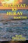The SHARIYAT-KI-HURAY Book One
