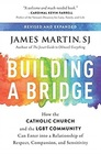 Building a Bridge How the Catholic Church and the LGBT Community Can Enter into a Relationship of Respect Compassion and Sensitivity
