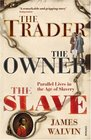 The Trader The Owner The Slave Parallel Lives in the Age of Slavery