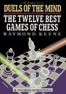 Duels of the Mind The Twelve Best Games of Chess