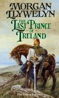 The Last Prince of Ireland (Celtic World of Morgan Llywelyn)