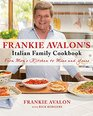 Frankie Avalon's Italian Family Cookbook From Mom's Kitchen to Mine and Yours
