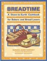 Breadtime: A Down-To-Earth Cookbook for Bakers and Bread Lovers