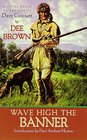 Wave High the Banner A Novel of Davy Crockett
