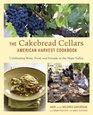 The Cakebread Cellars American Harvest Cookbook Celebrating Wine Food and Friends in the Napa Valley