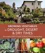 Growing Vegetables in Drought Desert  Dry Times The Complete Guide to Organic Gardening without Wasting Water