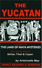 The Yucatan A Guide to the Land of Maya Mysteries Plus Sacred Sites at Belize Tikal and Copan