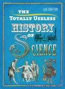 The Totally Useless History of Science Cranks Curiosities Crazy Experiments and Wild Speculations