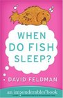 When Do Fish Sleep  An Imponderables Book