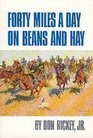 Forty Miles a Day on Beans and Hay: The Enlisted Soldier Fighting the Indian Wars