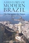 A History of Modern Brazil: The Past Against the Future : The Past Against the Future (Latin American Silhouettes S.)