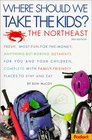 Fodor's Where Should We Take the Kids Northeast 3rd Edition  Fresh Most-Fun-for-the-Money Anything-But-Boring Getaways for You and Your Chi ldren  Should We Take the Kids the Northeast