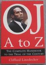 OJ A to Z The Complete Handbook to the Trial of the Century