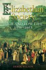 Elizabethan Society High and Low Life 1558-1603