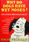 Why Do Dogs Have Wet Noses?: And other Inponderables of Everyday Life