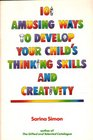 101 Amusing Ways to Develop Your Child's Thinking Skills and Creativity For Preschool-Third Grade