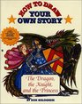 How To Draw Your Own Story Dragon Knight And The Princess