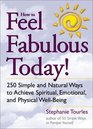How to Feel Fabulous Today  250 Simple and Natural Ways to Achieve Spiritual Emotional and Physical Well-Being