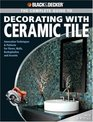 Black  Decker Complete Guide to Decorating with Ceramic Tile Innovative Techniques  Patterns for Floors Walls Backsplashes  Accents