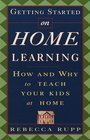 Getting Started on Home Learning  How and Why to Teach Your Kids at Home