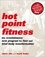 Hot Point Fitness The Revolutionary New Program for Fast and Total Body Transformation