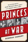 Princes at War The Bitter Battle Inside Britains Royal Family in the Darkest Days of WWII