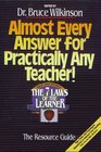 Almost Every Answer for Practically Any Teacher : The Seven Laws of the Learner Resource Guide (Seven Laws of the Learner)