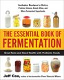 The Essential Book of Fermentation Great Taste and Good Health with Probiotic Foods