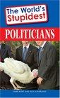 The World's Stupidest Politicians