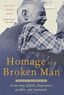 Homage to a Broken Man The Life of J Heinrich Arnold - A true story of faith forgiveness sacrifice and community