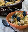 Mediterranean Clay Pot Cooking Traditional and Modern Recipes to Savor and Share