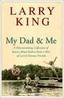 My Dad and Me A Heartwarming Collection of Stories About Fathers from a Host of Larry's Famous Friends