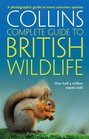 Collins Complete Guide to British Wildlife A Photographic Guide to Every Common Species