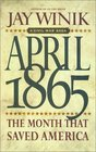 April 1865 The Month That Saved America