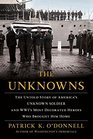 The Unknowns The Untold Story of Americas Unknown Soldier and WWIs Most Decorated Heroes Who Brought Him Home