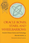 Oracle Bones Stars and Wheelbarrows Ancient Chinese Science and Technology