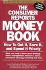 The Consumer Reports Money Book How to Get It Save It and Spend It Wisely