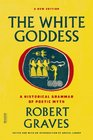The White Goddess A Historical Grammar of Poetic Myth
