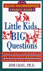 Little Kids, Big Questions: Practical Answers to the Difficult Questions Children Ask About Life (Good Housekeeping Parents Guides)